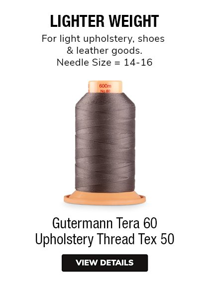Gutermann Tera 60 Upholstery Thread Tex 50 LIGHTER WEIGHTFor light upholstery, shoes & leather goods.Needle Size = 14-16
