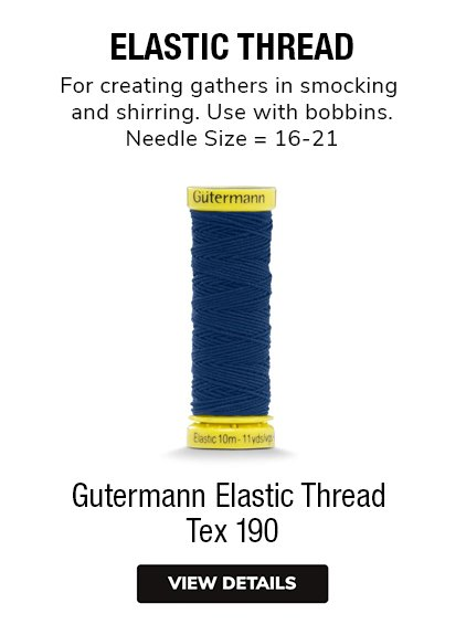 Gutermann Elastic Thread  Tex 190 ELASTIC THREAD For creating gathers in smocking and shirring. Use with bobbins. Needle Size = 16-21