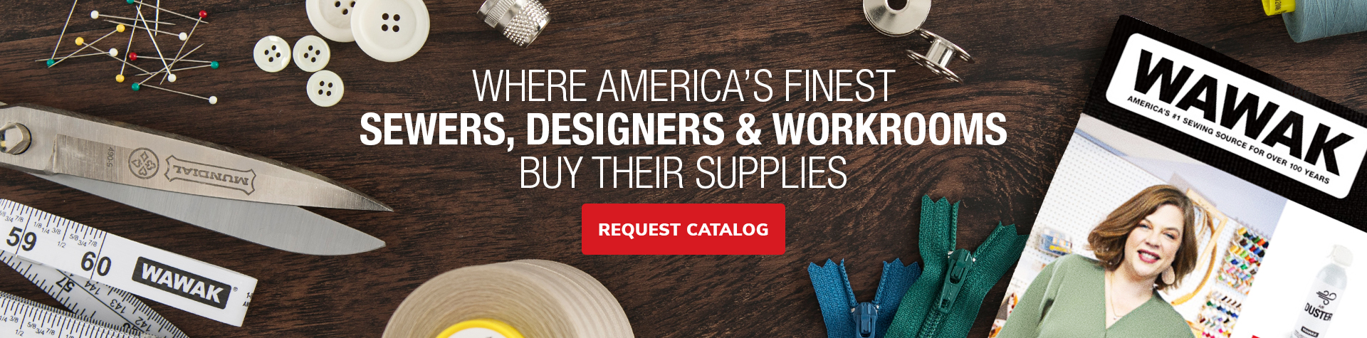 Where America's Finest Sewers Buy their Supplies. Request A Catalog.