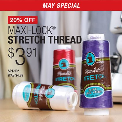 20% Off Maxi-Lock® Stretch Thread $3.91 / SPT-10* / Was $4.89.