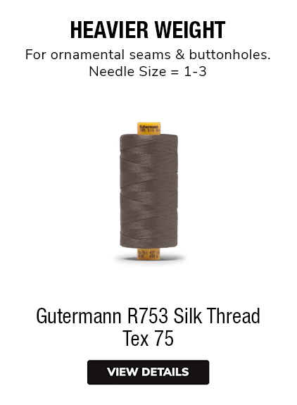 Gutermann R753 Silk Thread Tex 75 HEAVIER WEIGHT For ornamental seams & buttonholes. Needle Size 1-3