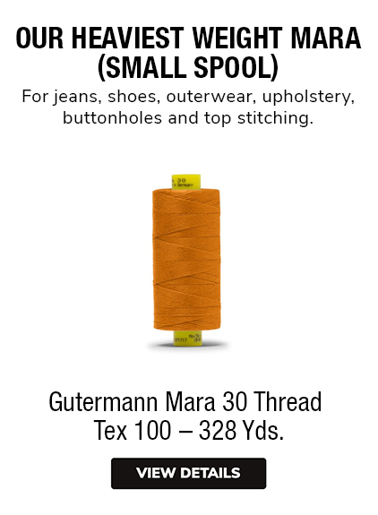 Gutermann Mara 30 Thread  Tex 100 – 328 Yds. OUR HEAVIEST WEIGHT MARA(SMALL SPOOL)For jeans, shoes, outerwear, upholstery,buttonholes and top stitching.