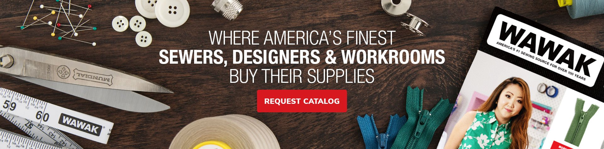 Where America's Finest Sewers, Designers & Workrooms Buy Their Supplies. Request A Catalog.