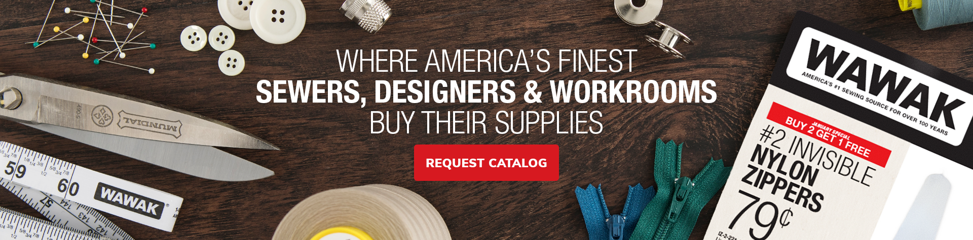 Where America's Finest Sewers, Designers & Workrooms Buy Their Supplies. Request Catalog.