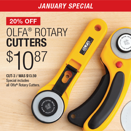 20% Off Olfa® Rotary Cutters $10.87 / CUT-3 / Was $13.59 / Special includes all Olfa® Rotary Cutters.