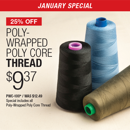 25% Off Poly-Wrapped Poly Core Thread $9.37 / PWC-100* / WAS $12.49 / Special includes all Poly-Wrapped Poly Core Thread.