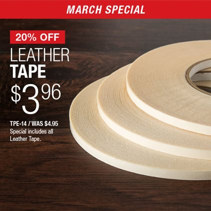 20% Off Leather Tape  $3.96 TPE-14 / Was $4.95 / Special includes all Leather Tape.