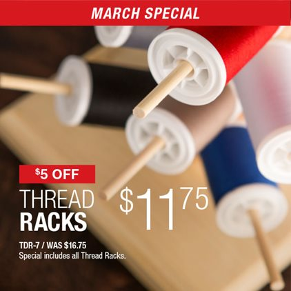 $5 Off Thread Racks $11.75 TDR-7 / Was $16.75 / Special includes all Thread Racks.